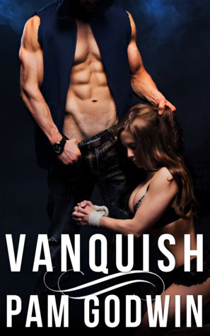 *~*Vanquish by Pam Godwin – Release Week Blitz – Excerpt, Review & Giveaway*~*