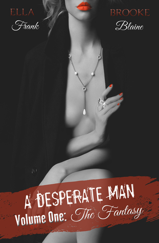 *~*Desperate Man: Vol 1 – The Fantasy by Ella Frank & Brooke Blaine Blog Tour – Review, Author Interview & Giveaway*~*